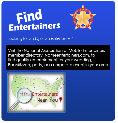Looking for an Dj or an entertainer?   Visit the National Association of Mobile Entertainers member directory, Locateadj.com, to find quality  entertainment for your wedding, Bar Mitzvah, party, or a corporate event in your area.
